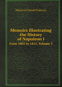 Memoirs Illustrating the History of Napoleon I