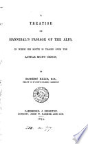 A treatise on Hannibal's passage of the Alps, in which his route is traced over the Little Mont Cenis