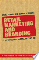 """Retail Marketing and Branding: A Definitive Guide to Maximizing ROI"" by Jesko Perrey, Dennis Spillecke"