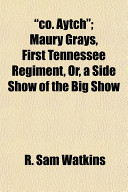 Download Co Aytch; Maury Grays, First Tennessee Regiment, Or, a Side Show of the Big Show Book