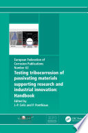 Testing Tribocorrosion of Passivating Materials Supporting Research and Industrial Innovation Book