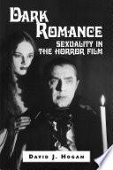 Dark Romance: Sexuality in the Horror Film - David J  Hogan