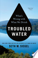 """""""Troubled Water: What's Wrong with What We Drink"""" by Seth M. Siegel"""