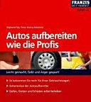 Autos aufbereiten wie die Profis: leicht gemacht, Geld und Ärger ...
