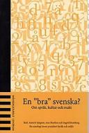 """En """"bra"""" svenska?: om språk, kultur och makt ; en antologi inom projektet Språk och miljö"""