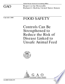Food Safety Controls Can Be Strengthened To Reduce The Risk Of Disease Linked To Unsafe Animal Feed Report To The Honorable Richard J Durbin United States Senate Book PDF