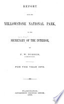 Report Upon the Yellowstone National Park to the Secretary of the Interior