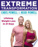 """Extreme Transformation: Lifelong Weight Loss in 21 Days"" by Chris Powell, Heidi Powell"