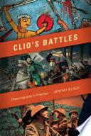 Clio's Battles  : Historiography in Practice