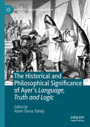 The Historical and Philosophical Significance of Ayer   s Language  Truth and Logic