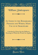 An Index to the Remarkable Passages and Words, Made Use of by Shakspeare