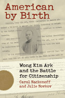 link to American by birth : Wong Kim Ark and the battle for citizenship in the TCC library catalog