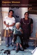 Zapotec Women  : Gender, Class, and Ethnicity in Globalized Oaxaca