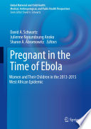 """Pregnant in the Time of Ebola: Women and Their Children in the 2013-2015 West African Epidemic"" by David A. Schwartz, Julienne Ngoundoung Anoko, Sharon A. Abramowitz"