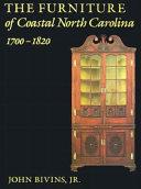The Furniture Of Coastal North Carolina 1700 1820