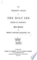 The Present Crisis of the Holy See Tested by Prophecy  Four Lectures Book