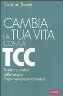 Cambia la tua vita con la TCC. Tecnica e pratica della terapia cognitivo-comportamentale