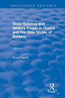 The International Politics of Eurasia  v  5  State Building and Military Power in Russia and the New States of Eurasia