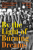 link to By the light of burning dreams : the triumphs and tragedies of the second American revolution in the TCC library catalog