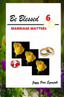 BE BLESSED 6  MARRIAGE MATTERS
