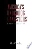 America s Underdog Gangsters