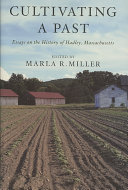 Cultivating a Past: Essays on the History of Hadley, ...