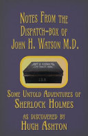Notes from the Dispatch Box of John H  Watson M D   Some Untold Adventures of Sherlock Holmes