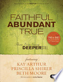 Faithful, Abundant, True - Bible Study Book: Three Lives Going Deeper Still