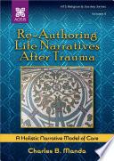 Re Authoring Life Narratives After Trauma A Holistic Narrative Model Of Care Book