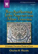 Re Authoring Life Narratives After Trauma  A Holistic Narrative Model of Care