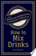 """How to Mix Drinks: Or, The Bon Vivant's Companion"" by Jerry Thomas"