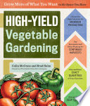 """High-Yield Vegetable Gardening: Grow More of What You Want in the Space You Have"" by Colin McCrate, Brad Halm"