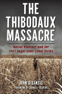 The Thibodaux Massacre  Racial Violence and the 1887 Sugar Cane Labor Strike