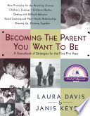 """Becoming the Parent You Want to Be: A Sourcebook of Strategies for the First Five Years"" by Laura Davis, Janis Keyser"