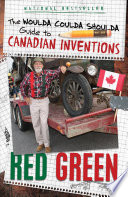 The Woulda Coulda Shoulda Guide to Canadian Inventions