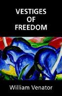Vestiges of Freedom