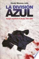 La División Azul  : Sangre española en Rusia, 1941-1945