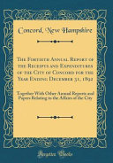The Fortieth Annual Report Of The Receipts And Expenditures Of The City Of Concord For The Year Ending December 31 1892 Together With Other Annual R
