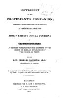 Supplement to the Protestant s Companion  Containing  Among Other Subjects in Discussion  a Particular Analysis of Bishop Baines s Novel Doctrine of Transubstantiation  at Decided Variance from the Doctrine of the Church of Rome  as Established by the Council of Trent