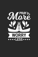 Pray More Worry Less