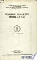 The Argentine iron and steel industry and trade ...