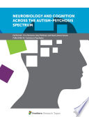 Neurobiology and Cognition across the Autism-Psychosis Spectrum
