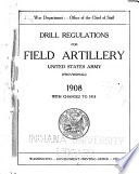 Drill Regulations for Field Artillery  United States Army  provisional   1908