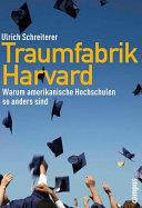 Traumfabrik Harvard: Warum amerikanische Hochschulen so anders sind