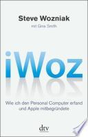iWoz  : wie ich den Personal Computer erfand und Apple mitbegründete