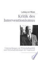 Kritik des Interventionismus  : Untersuchungen zur Wirtschaftspolitik und Wirtschaftsideologie der Gegenwart