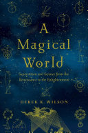 link to A magical world : superstition and science from the Renaissance to the Enlightenment in the TCC library catalog