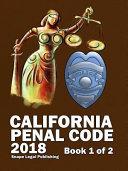 California Penal Code 2018 Book 1 of 2