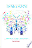 Transform: A rebel's guide for digital transformation
