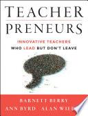 Teacherpreneurs, Innovative Teachers Who Lead But Don't Leave by Barnett Berry,Ann Byrd,Alan Wieder PDF